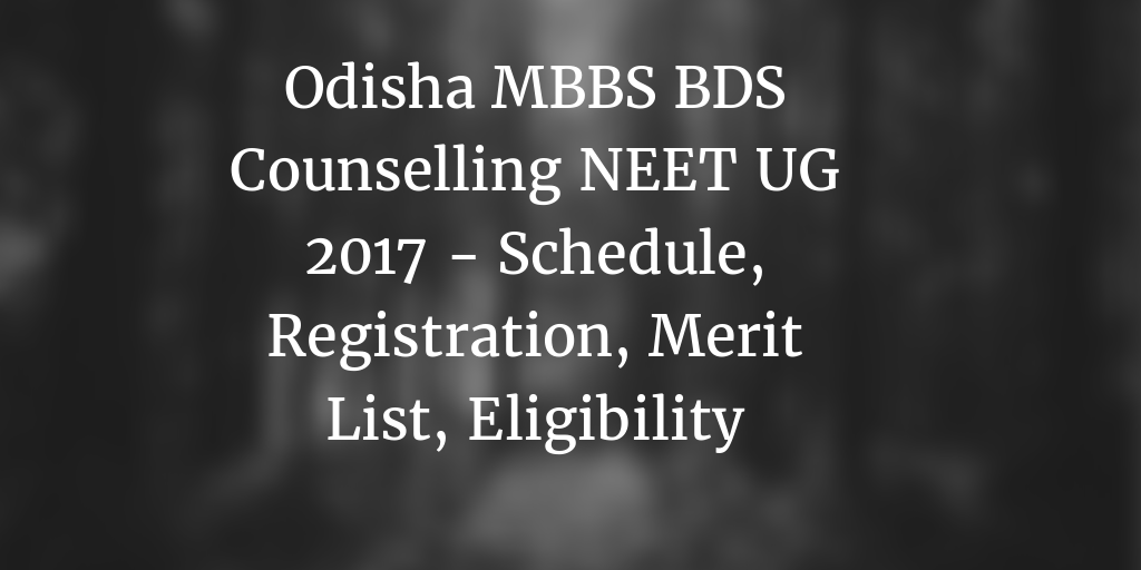Odisha MBBS BDS Counselling NEET UG 2017 - Schedule, Registration, Merit List, Eligibility