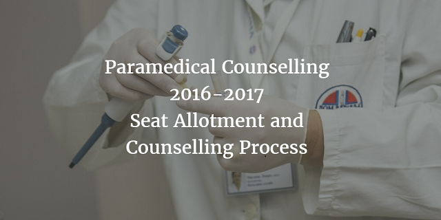 Paramedical Counselling 2016-17 : Seat Allotment and Counselling Process