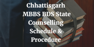 Chhattisgarh MBBS BDS State Counselling Schedule & Procedure