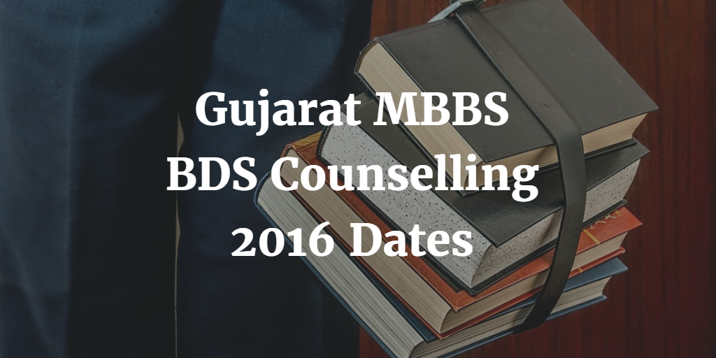 Gujarat MBBS BDS Counselling 2016 Dates