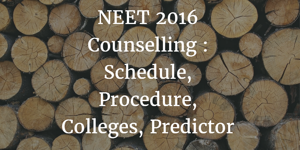 NEET 2016 Counselling Schedule Procedure Colleges Predictor