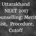 Uttarakhand NEET 2017 Counselling: Merit List, Procedure, Cutoff