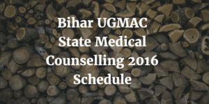 Bihar UGMAC State Medical Counselling 2016 Schedule