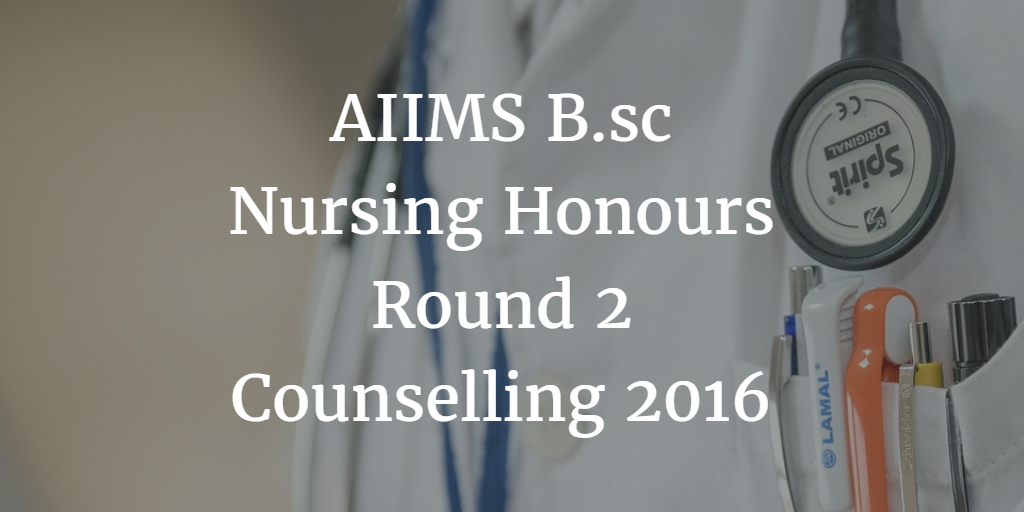AIIMS B.sc Nursing Honours Round 2 Counselling 2016