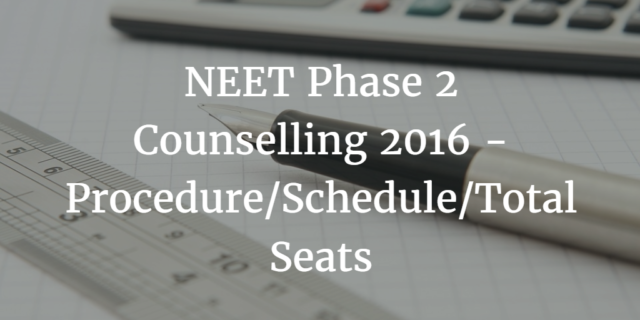 NEET Phase 2 Counselling 2016 – Procedure, Schedule, Total Seats (New Updates)