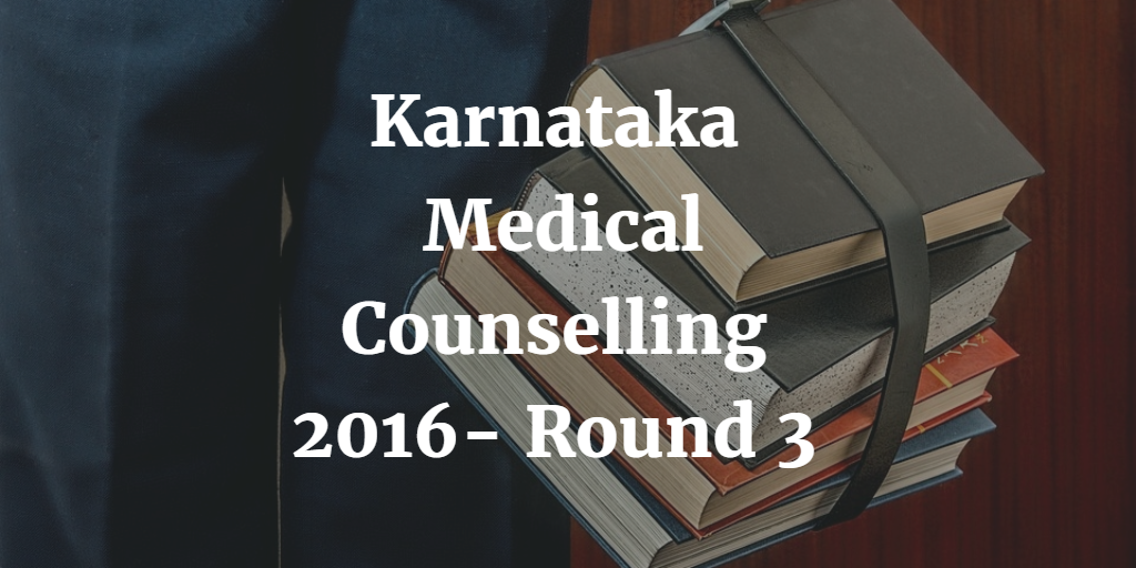 Karnataka Medical Counselling 2016- Round 3