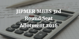JIPMER MBBS 3rd Round Seat Allotment 2016