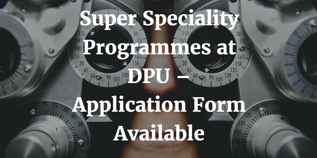 Super Speciality Programmes at DPU – Application Form Available
