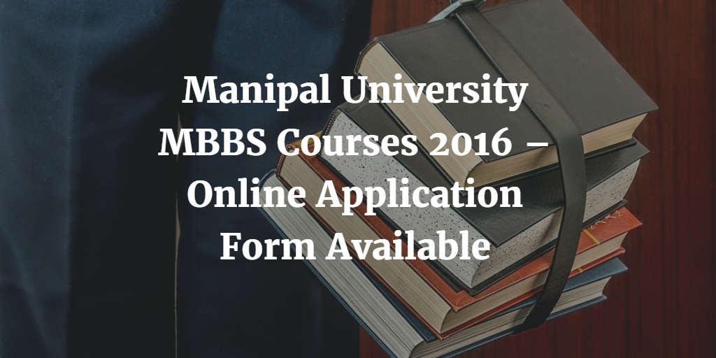 Manipal University MBBS Courses 2016 – Online Application Form Available