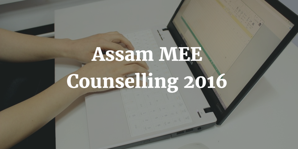 Assam MEE Counselling 2016