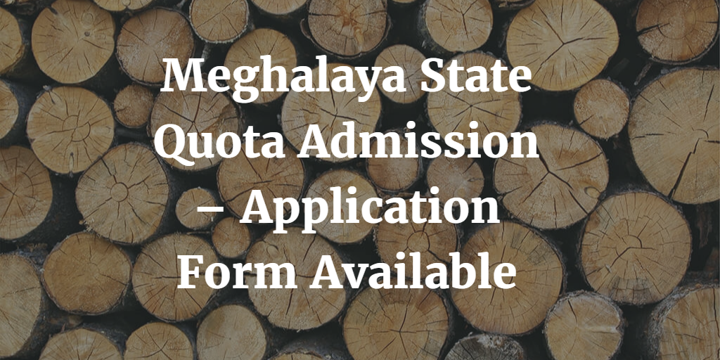 Meghalaya State Quota Admission – Application Form Available