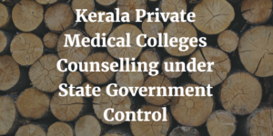 Kerala Private Medical Colleges Counselling under State Government Control