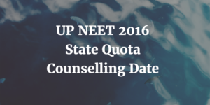UP NEET 2016 State Quota Counselling Date