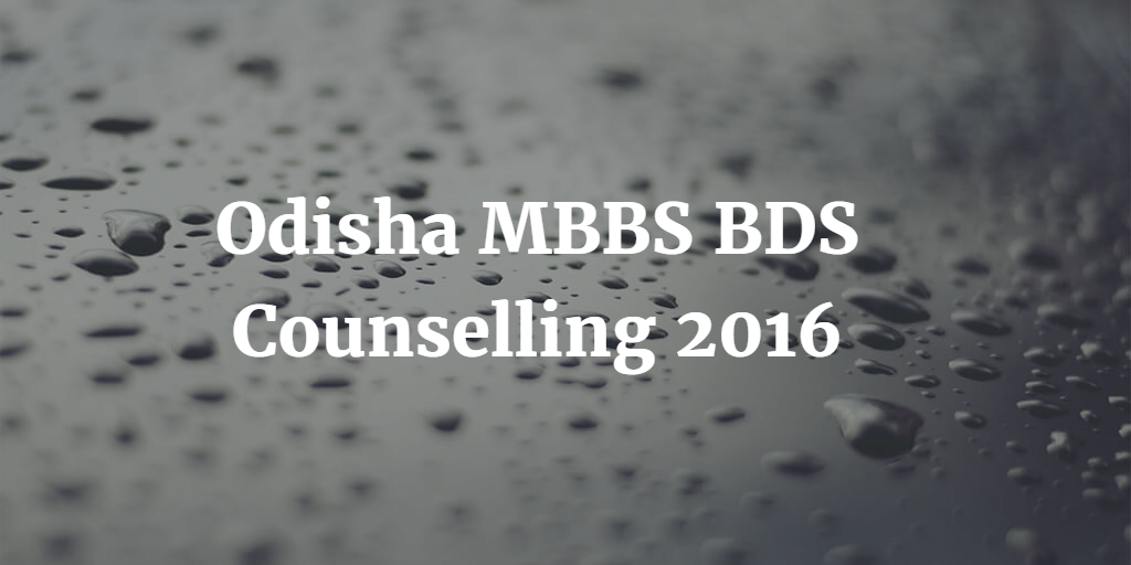 Odisha MBBS BDS Counselling 2016