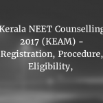 Kerala NEET Counselling 2017 (KEAM) - Registration, Procedure, Eligibility