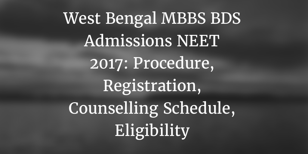 West Bengal NEET 2017 Counselling: MBBS BDS Registration, Schedule, Merit List, Cutoff